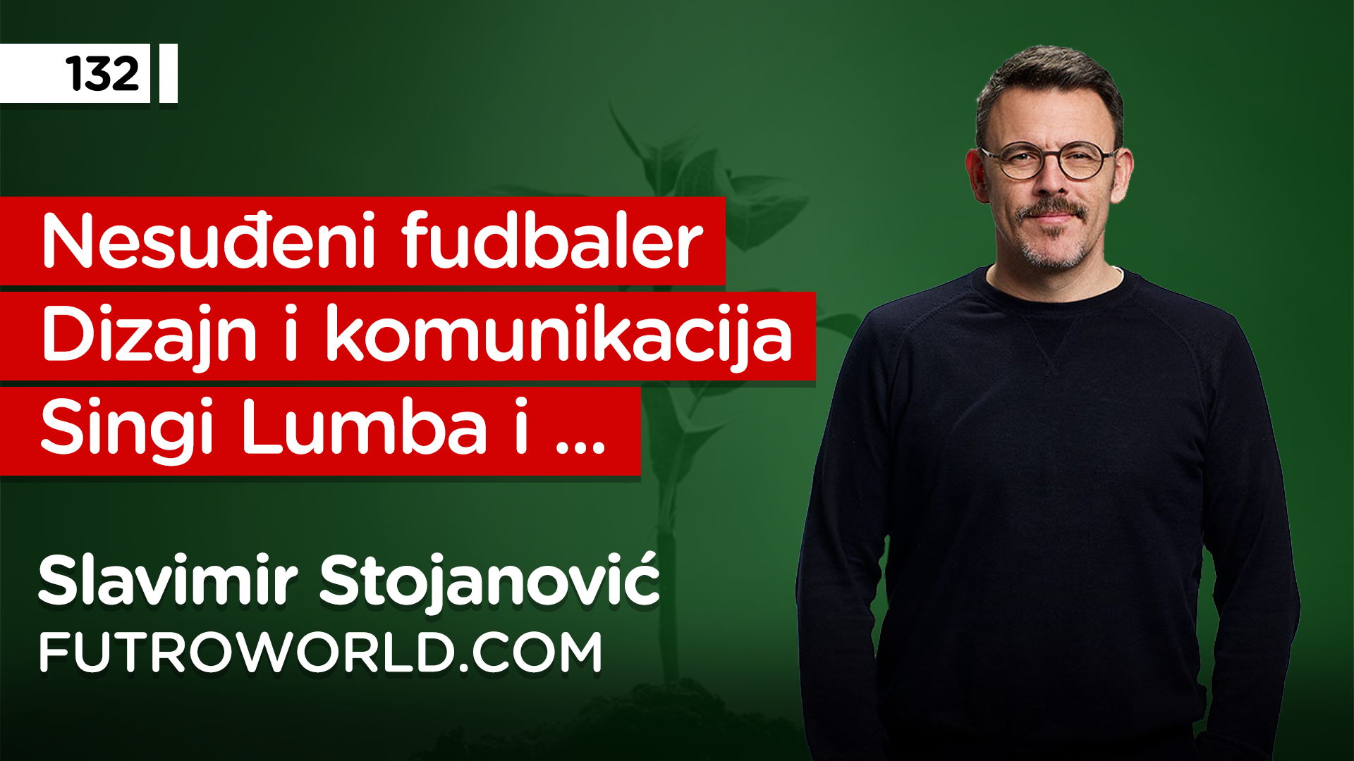 EP132: Slavimir Stojanović Futro